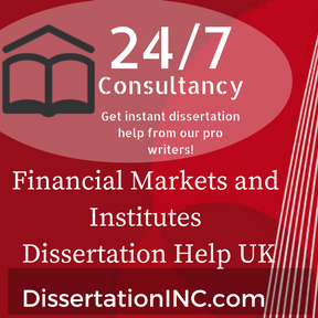 Financial Markets and Institutes Dissertation Help UKFinancial Markets and Institutes Dissertation Help UK